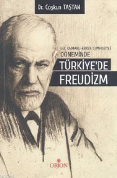Geç Osmanlı-Erken Cumhuriyet Döneminde Türkiye'de Freudizm