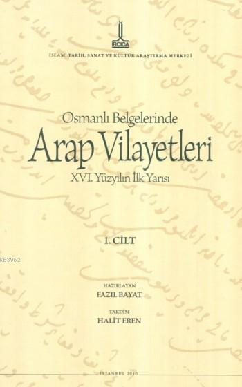 Osmanlı Belgelerinde Arap Vilayetleri 1. Cilt (Ciltli); XVI. Yüzyılın İlk Yarısı