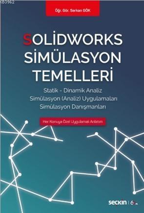 Solidworks Simülasyon Temelleri; Statik - Dinamik Analiz  Simülasyon Analiz Uygulamaları - Simülasyon Danışmanları