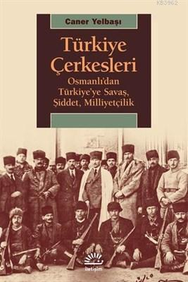 Türkiye Çerkesleri Osmanlı'dan Türkiye'ye Savaş, Şiddet, Milliyetçilik
