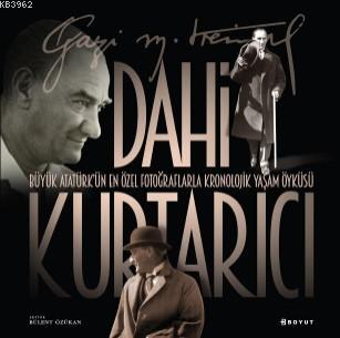 Dahi Kurtarıcı - Atatürk'ün En Özel Fotoğraflarla Kronolojik Yaşam Öyküsü