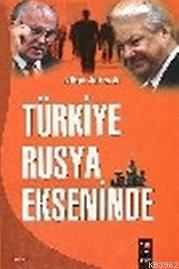 Türkiye Rusya Ekseninde