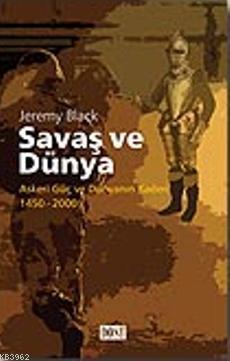 Savaş ve Dünya; Askeri Güç ve Dünyanın Kaderi 1450-2000