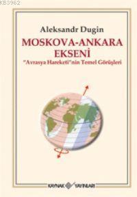 Moskova - Ankara Ekseni; Avrasya Hareketi'nin Temel Görüşleri