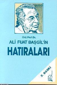 Ord. Prof. Dr. Ali Fuat Başgil´in Hatıraları