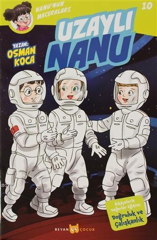 Uzaylı Nanu - Nanu'nun Maceraları 10; Hikayelerle Değerler Eğitimi Doğruluk ve Çalışkanlık