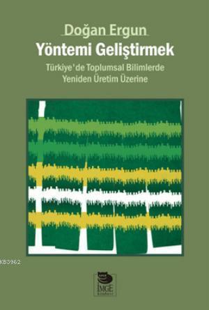 Yöntemi Geliştirmek - Türkiye'de Toplumsal Bilimlerde Yeniden Üretim Üzerine