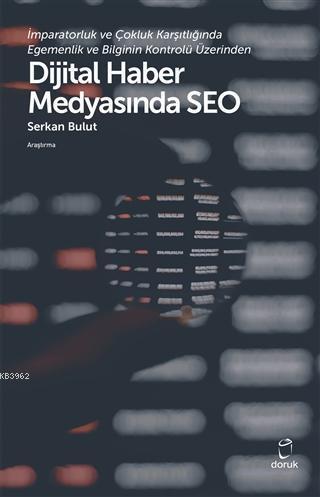 İmparatorluk ve Çokluk Karşıtlığında Egemenlik ve Bilginin Kontrolü Üzerinden; Dijital Haber Medyasında Seo