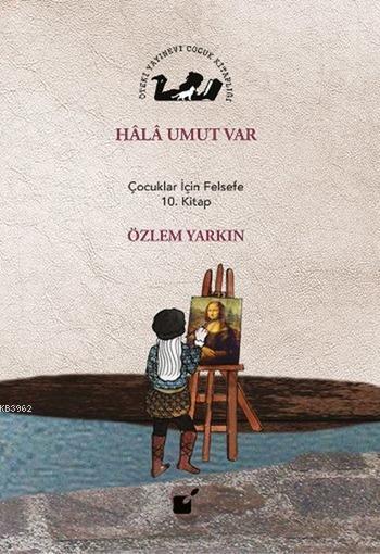 Hala Umut Var; Çocuklar İçin Felsefe 10. Kitap