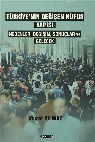 Türkiye'nin Değişen Nüfus Yapısı Nedenler,Değişim,Sonuçlar ve Gelecek