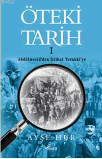 Öteki Tarih 1; Abdülmecid'den İttihat Terakki'ye