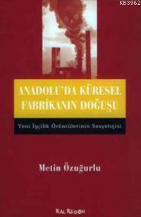 Anadolu'da Küresel Fabrikanın Doğuşu; Yeni İşçilik Örüntülerinin Sosyolojisi