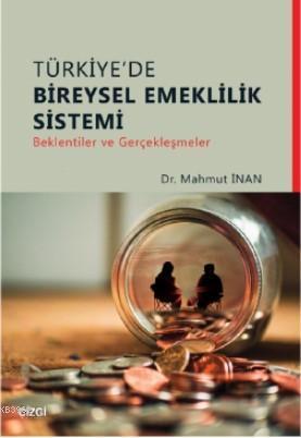 Türkiye'de Bireysel Emeklilik Sistemi (Beklentiler ve Gerçekleşmeler)