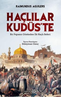 Haçlılar Kudüs'te; Bir Papazın Gözünden İlk Haçlı Seferi