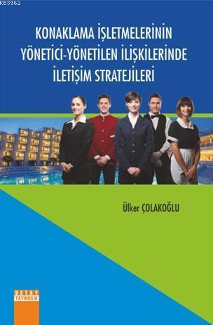 Konaklama İşletmelerinin Yönetici-Yönetilen İlişkilerinde İletişim Stratejileri