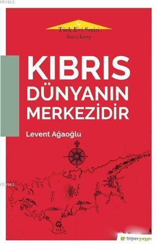 Kıbrıs Dünyanın Merkezidir - Türk Evi Serisi İkinci Kitap