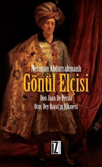 Gönül Elçisi; Don Juan De Persia - Oruç Bey Bayat'ın Hikayesi