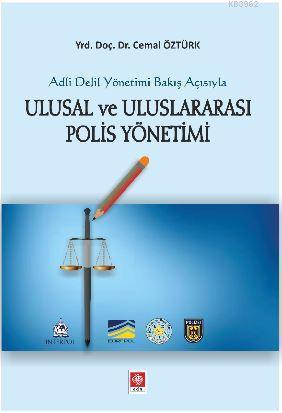 Ulusal Ve Uluslararası Polis Yönetimi; Adli Delil Yönetimi Bakış Açısıyla