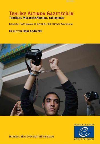 Tehlike Altında Gazetecilik; Tehditler Mücadele Alanları Yaklaşımlar