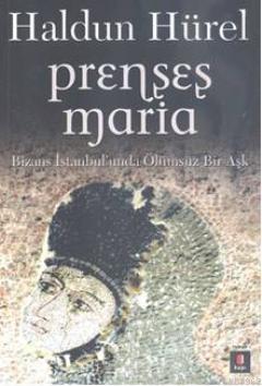 Prenses Maria; Bizans İstanbul'unda Ölümsüz Bir Aşk