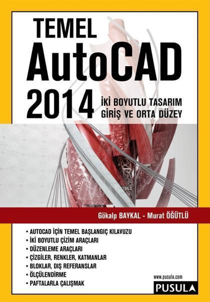 Temel AutoCAD 2014; İki Boyutlu Tasarım (Giriş ve Orta Düzey)