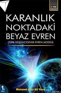 Karanlık Noktadaki Beyaz Evren (1. Cilt); Türk Düşüncesinde Evren Modeli
