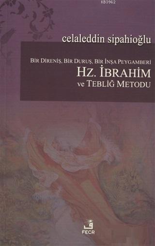 Bir Direniş, Bir Duruş, Bir İnşa Peygamberi: Hz. İbrahim ve Tebliğ Metodu