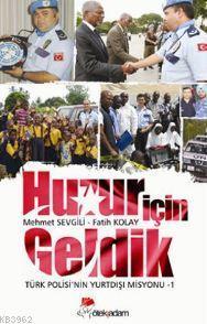 Huzur İçin Geldik; Türk Polisi'nin Yurtdışı Misyonu - 1