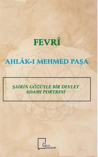 Fevri Ahlak-ı Mehmed Paşa; Şairin Gözüyle Bir Devlet Adamı Portresi