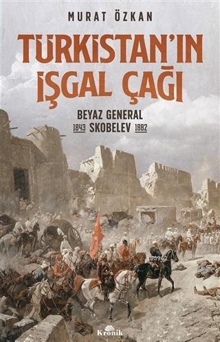 Türkistan'ın İşgal Çağı; Beyaz General Skobelev (1843-1882)