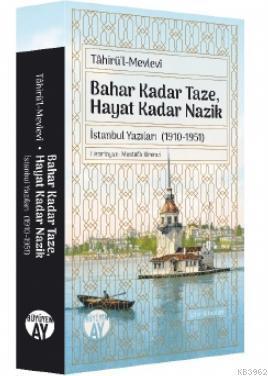 Tahirü'l-Mevlevî; Bahar Kadar Taze, Hayat Kadar Nazik