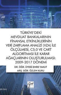 Türkiye'deki Mevduat Bankalarının Finansal Etkinliklerinin Veri Zarflama Analizi (VZA) İle Ölçülmesi C5.0 ve Cart Algoritması İle Karar Ağaçlarının Oluşturulmas