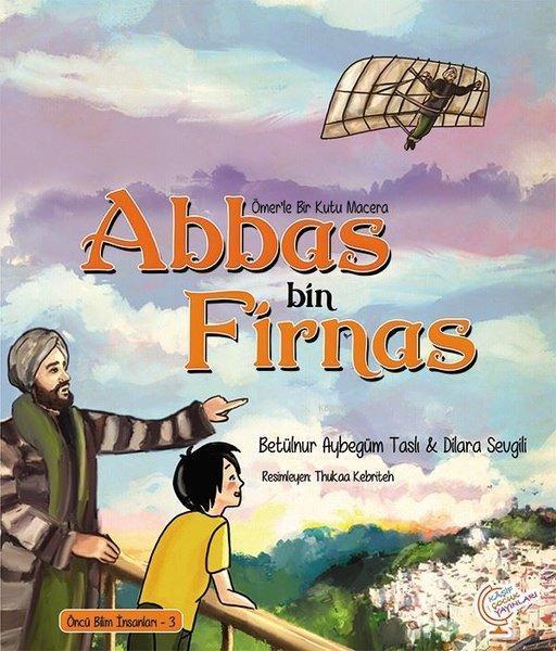 Ömer'le Bir Kutu Macera: Abbas bin Firnas Öncü Bilim İnsanları - 3