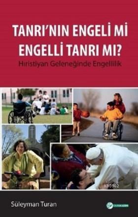 Tanrı'nın Engeli mi Engelli Tanrı mı? Hıristiyan Geleneğinde Engellilik