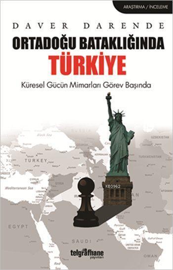 Ortadoğu Bataklığında Türkiye; Küresel Gücün Mimarları Görev Başında