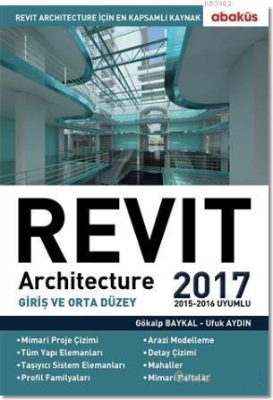 Revit Architecture 2017; Giriş ve Orta Düzey / 2015 - 2016 Uyumlu