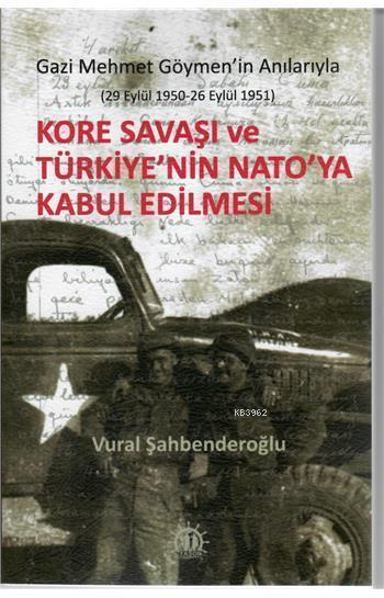 Kore Savaşı ve Türkiye'nin Nato'ya Kabul Edilmesi Gazi Mehmet Göymen'in Anılarıyla; (29 Eylül 1950 - 26 Eylül 1951)