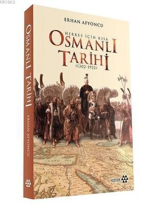 Herkes İçin Kısa Osmanlı Tarihi; 1302 - 1922