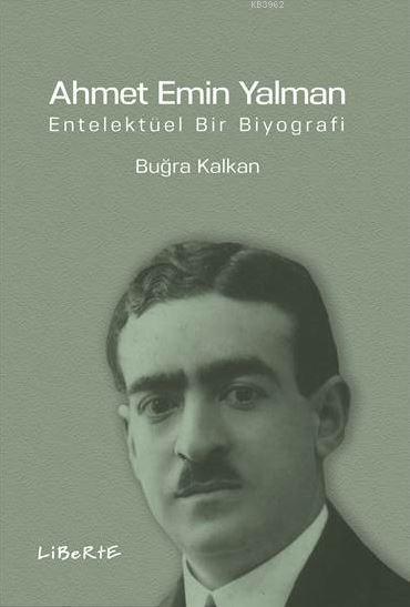 Ahmet Emin Yalman; Entelektüel Bir Biyografi