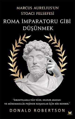 Roma İmparatoru Gibi Düşünmek; Marcus Aurelius'un Stoacı Felsefesi
