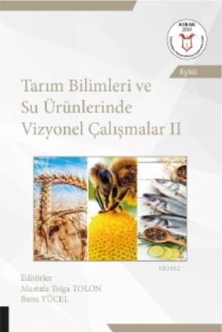 Tarım Bilimleri ve Su Ürünlerinde Vizyonel Çalışmalar II