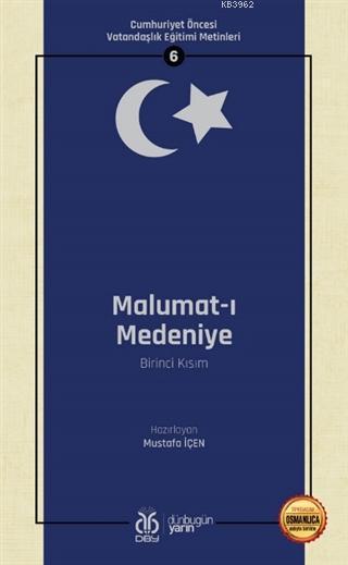Malumat-ı Medeniye (Birinci Kısım - Osmanlıca Aslıyla Birlikte); Cumhuriyet Öncesi Vatandaşlık Eğitimi Metinleri 6