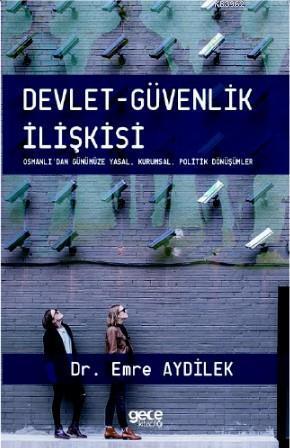 Devlet - Güvenlik İlişkisi; Osmanlı'dan Günümüze - Yasal, Kurumsal, Politik Dönüşümler