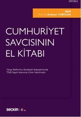 Cumhuriyet Savcısının El Kitabı; Yargı Reformu Stratejisi Kapsamında 7188 Sayılı Kanuna Göre Yazılmıştır.