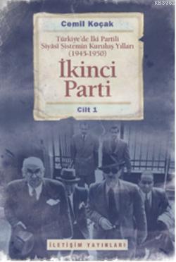 İkinci Parti 1; Türkiye'de İki Partili Siyasi Sistemin Kuruluş Yılları (1945-1950)