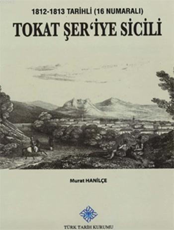Tokat Şer'iye Sicili (1812-1813 Tarihli - 16 Numaralı)