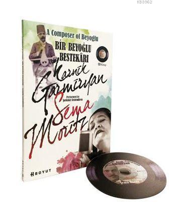 Bir Beyoğlu Bestekârı - Karnik Garmiryan (CD'li Ciltli); Şarkıları Seslendiren Sema Moritz