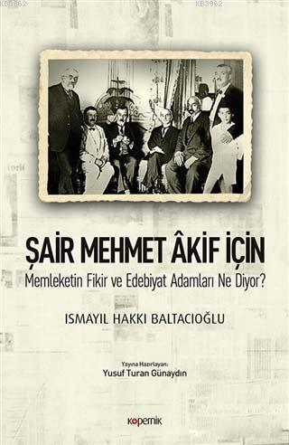 Şair Mehmet Akif İçin Memleketin Fikir ve Edebiyat Adamları Ne Diyor?