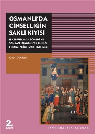 Osmanlı'da Cinselliğin Saklı Kıyısı; 2. Abdülhamid Dönemi ve Sonrası İstanbul'da Fuhuş Frengi ve İktidar (1878-1922)