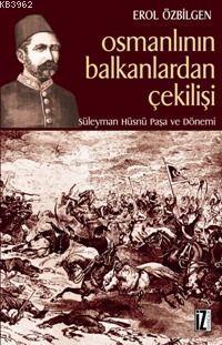 Osmanlının Balkanlardan Çekilişi; Süleyman Hüsnü Paşa ve Dönemi